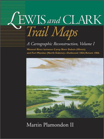 Lewis and Clark Trail Maps VI: Missouri River Between Camp River DuBois (Illinois) and Fort Mandan (North Dakota)-Outbound 1804; Return 1806 9780874222326