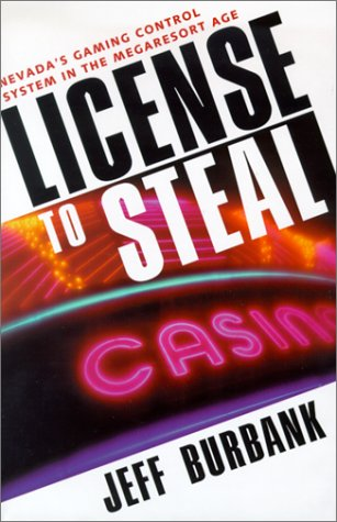License to Steal: Nevada's Gaming Control System in the Megaresort Age 9780874173390