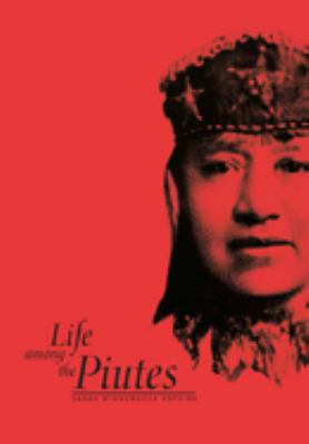 Life Among the Piutes: Their Wrongs and Claims 9780874172522