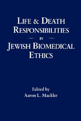 Life and Death Responsibilities in Jewish Biomedical Ethics 9780873340816