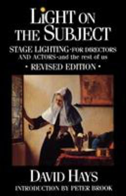 Light on the Subject: Stage Lighting for Directors and Actors - And the Rest of Us 9780879101268