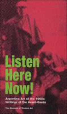 Listen, Here, Now!: Argentine Art of the 1960s: Writings of the Avant-Garde 9780870703669