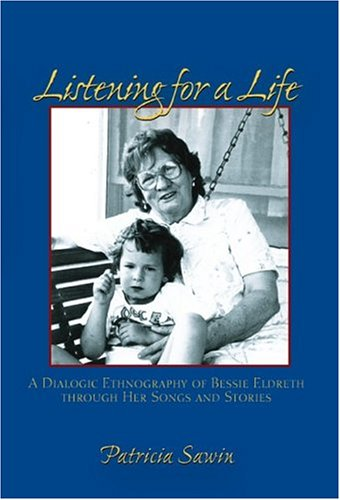 Listening for a Life: A Dialogic Ethnography of Bessie Eldreth Through Her Songs and Stories 9780874215823