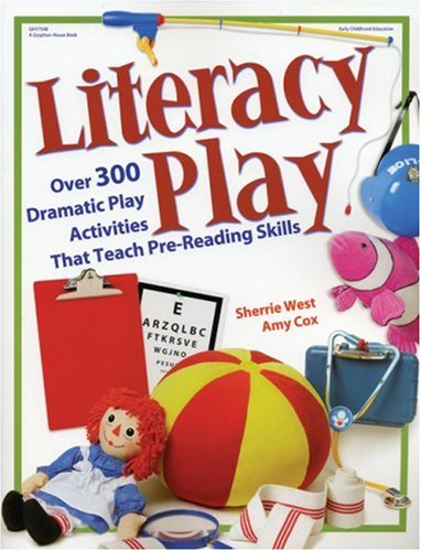 Literacy Play: Over 400 Dramatic Play Activities That Teach Pre-Reading Skills 9780876592922