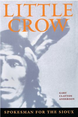 Little Crow: Spokesman for the Sioux 9780873511964