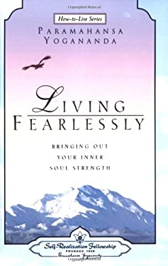 Living Fearlessly: Bringing Out Your Inner Soul Strength 9780876124697