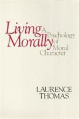 Living Morally: A Psychology of Moral Character 9780877227786