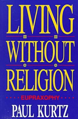 Living Without Religion: Eupraxophy 9780879759292