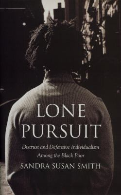 Lone Pursuit: Distrust and Defensive Individualism Among the Black Poor 9780871547743