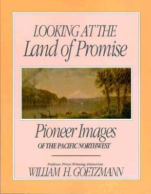 Looking at the Land of Promise: Pioneer Images of the Pacific Northwest 9780874220247