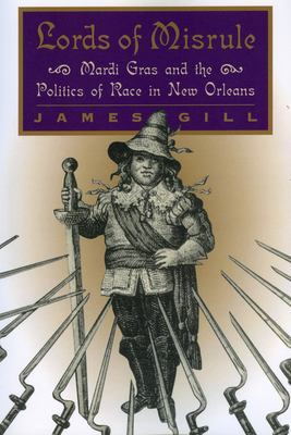 Lords of Misrule: Mardi Gras and the Politics of Race in New Orleans 9780878059164