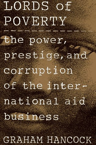 The Lords of Poverty: The Power, Prestige, and Corruption of the International Aid Business 9780871134691