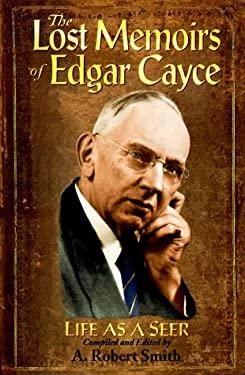 Lost Memoirs of Edgar Cayce: Life as a Seer 9780876043936