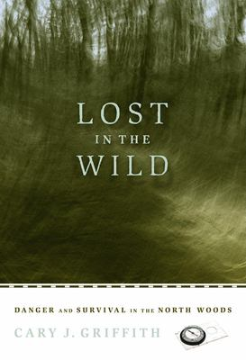 Lost in the Wild: Danger and Survival in the North Woods 9780873515894