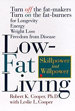 Low-Fat Living: Turn Off the Fat-Makers Turn on the Fat-Burners for Longevity Energy Weight Loss Freedom from Disease 9780875962955