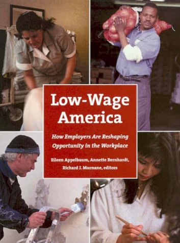 Low-Wage America: How Employers Are Reshaping Opportunity in the Workplace 9780871540256