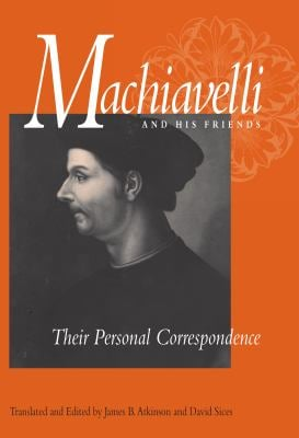 Machiavelli and His Friends: Their Personal Correspondence 9780875805993