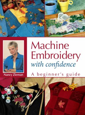 Machine Embroidery with Confidence: A Beginner's Guide 9780873498579
