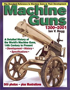 Machine Guns: 14th Century to Present 9780873492881