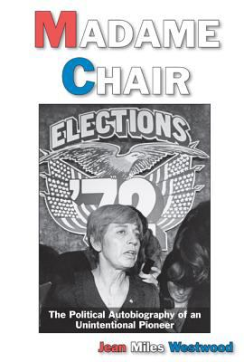 Madame Chair: A Political Autobiography of an Unintentional Pioneer 9780874216615