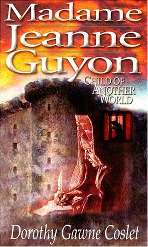 Madame Jeanne Guyon, Child of Another World 9780875081441