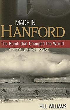 Made in Hanford: The Bomb That Changed the World 9780874223071