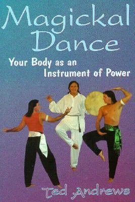 Magickal Dance: Your Body as an Instrument of Power 9780875420042