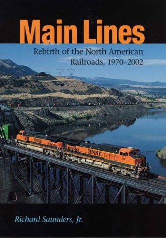 Main Lines: Rebirth of the North American Railroads, 1970-2002 9780875803166
