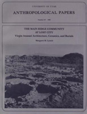 Main Ridge Community at Lost City: Virgin Anazazi Architecture, Ceramics, and Burials 9780874804119