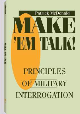 Make Aem Talk: Principles of Military Interrogation 9780873647281