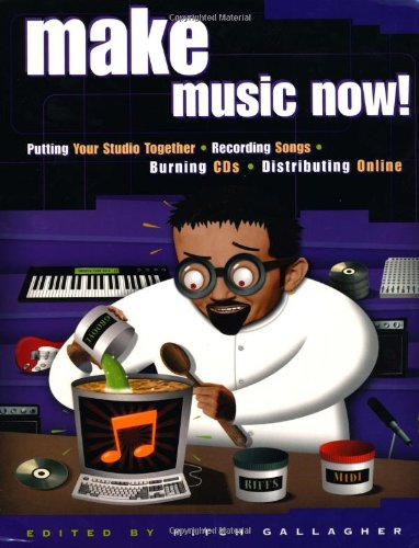Make Music Now!: Putting Your Studio Together, Recording Songs, Burning CDs, Distributing Online 9780879306373
