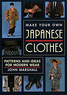Make Your Own Japanese Clothes: Patterns and Ideas for Modern Wear 9780870118654