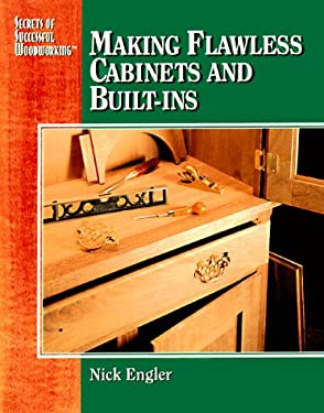 Making Flawless Cabinets and Built-Ins: Secrets of Successful Woodworking 9780875968056