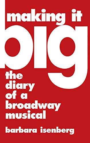 Making It Big: The Diary of a Broadway Musical 9780879100889