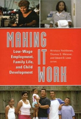 Making It Work: Low-Wage Employment, Family Life, and Child Development 9780871549730