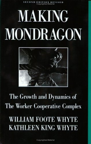 Making Mondragon: The Growth and Dynamics of the Worker Cooperative Complex 9780875461823