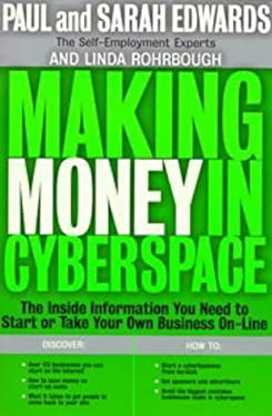 Making Money in Cyberspace: The Inside Information You Need to Start or Take Your Own Business On-Line 9780874778847