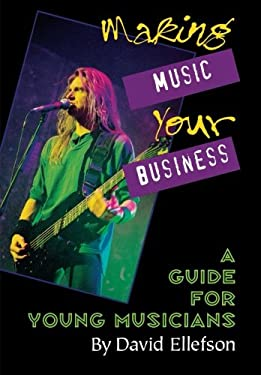 Making Music Your Business: A Guide for Young Musicians 9780879304607