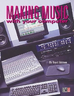 Making Music with Your Computer 2e [With CD] 9780872887442