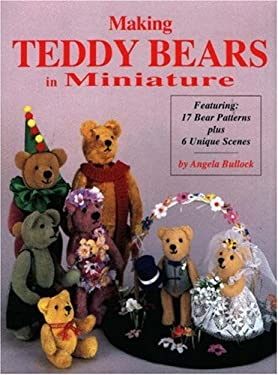 Making Teddy Bears in Miniature: Featuring 17 Bear Patterns Plus 6 Unique Scenes 9780875884974