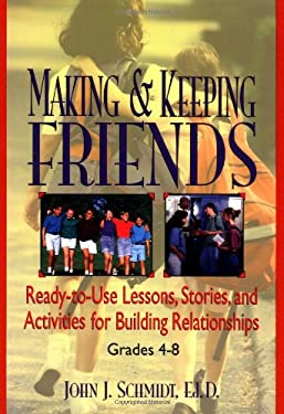 Making & Keeping Friends: Ready-To-Use Lessons, Stories, and Activities for Building Relationships, Grades 4-8 9780876285534