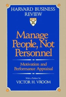 Manage People, Not Personnel: Motivation and Performance Appraisal 9780875842288