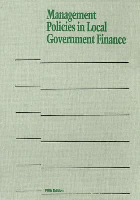 Management Policies in Local Government Finance 9780873261425