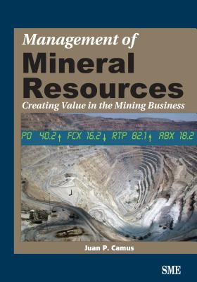 Management of Mineral Resources: Creating Value in the Mining Business 9780873352161