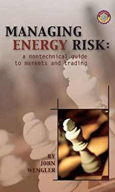 Managing Energy Risk: A Nontechnical Guide to Markets and Trading 9780878147946