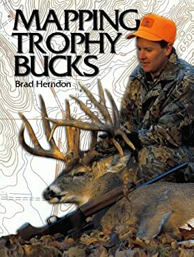 Mapping Trophy Bucks: Using Topographic Maps to Find Deer 9780873495035
