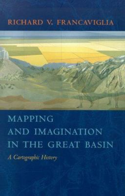 Mapping and Imagination in the Great Basin: A Cartographic History 9780874176094