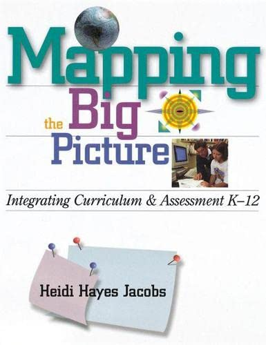 Mapping the Big Picture: Integrating Curriculum and Assessment, K-12