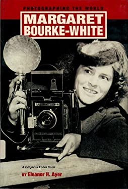 Margaret Bourke-White: Photographing the World - Ayer, Eleanor H.