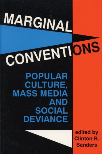 Marginal Conventions: Popular Culture, Mass Media, and Social Deviance 9780879724900